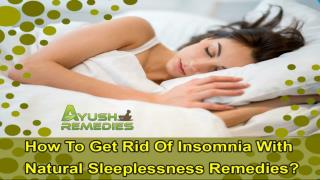 How To Get Rid Of Insomnia With Natural Sleeplessness Remedies?