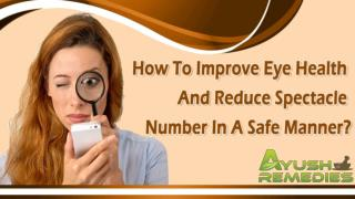 How To Improve Eye Health And Reduce Spectacle Number In A Safe Manner?