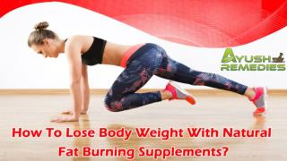 How To Lose Body Weight With Natural Fat Burning Supplements?