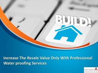 Increase The Resale Value Only With Professional Water proofing Services