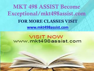 MKT 498 ASSIST Become Exceptional/mkt498assist.com