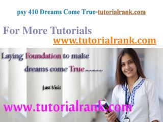 psy 410 Dreams Come True/tutorialrank.com