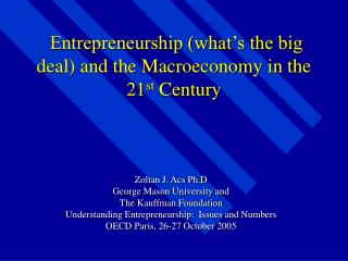 Entrepreneurship what s the big deal and the Macroeconomy in the 21st Century