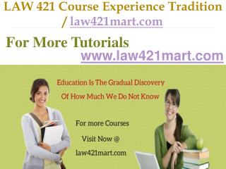 LAW 421 Course Experience Tradition / law421mart.com