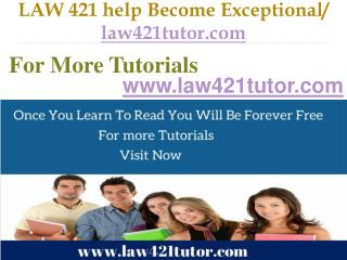 LAW 421 help Become Exceptional  / law421tutor.com