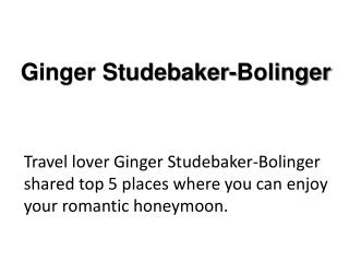 Ginger Studebaker-Bolinger: Best Honeymoon Destinations