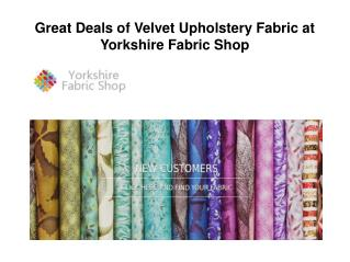 Great Deals of Velvet Upholstery Fabric at Yorkshire Fabric Shop