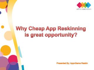 Why Cheap App Reskinning is great opportunity?