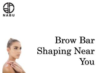 Brow Bar Shaping Near You