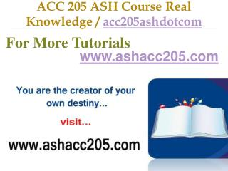 ACC 205 ASH Course Real Tradition,Real Success / acc205ashdotcom