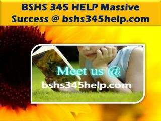 BSHS 345 HELP Massive Success @ bshs345help.com