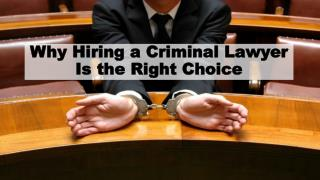 Why Hiring a Criminal Lawyer Is the Right Choice