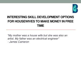 INTERESTING SKILL DEVELOPMENT OPTIONS FOR HOUSEWIVES TO MAKE MONEY IN FREE TIME
