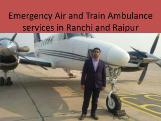 Air and Train AMbulance Services in Raipur and Ranchi
