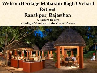 WelcomHeritage Maharani Bagh Retreat - A Nature Resort in Ranakpur, Rajasthan