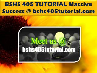 BSHS 405 TUTORIAL Massive Success @bshs405tutorial.com