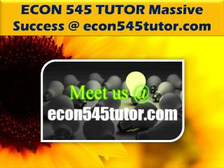 ECON 545 TUTOR Massive Success @econ545tutor.com