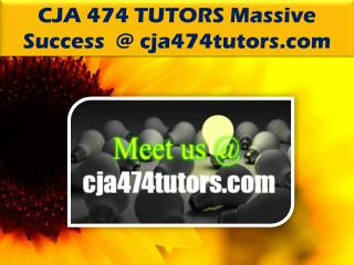 CJA 474 TUTORS Massive Success @cja474tutors.com