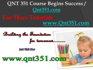 QNT 351 Course Begins Success / Qnt351dotcom