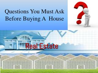 Questions You Must Ask Before Buying A  House