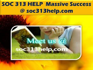 SOC 313 HELP  Massive Success @ soc313help.com