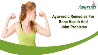 Ayurvedic Remedies For Bone Health And Joint Problems
