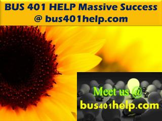 BUS 401 HELP Massive Success @ bus401help.com