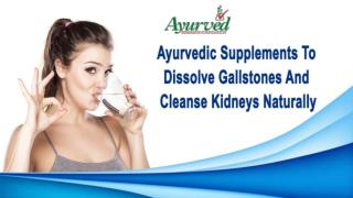 Ayurvedic Supplements To Dissolve Gallstones And Cleanse Kidneys Naturally