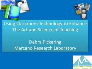 Using Classroom Technology to Enhance  The Art and Science of Teaching  Debra Pickering Marzano Research Laboratory
