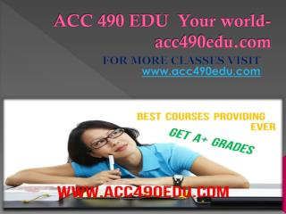 ACC 490 EDU  Your world-acc490edu.com