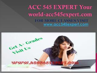 ACC 545 EXPERT Your world-acc545expert.com
