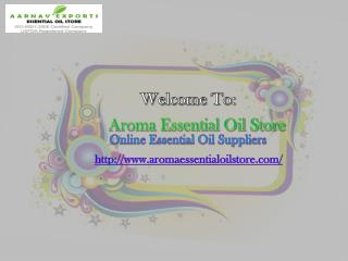 Get Natural Essential Oils at cost-effectiv price via Aromaessentialoilstore.com