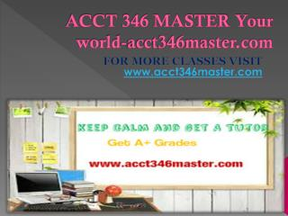 ACCT 346 MASTER Your world-acct346master.com