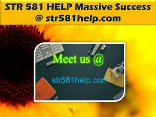 STR 581 HELP Massive Success @ str581help.com