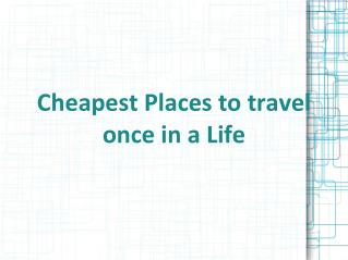 Rex Bolinger shares Cheapest Places to travel once in a Life