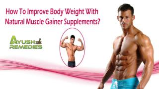 How To Improve Body Weight With Natural Muscle Gainer Supplements?