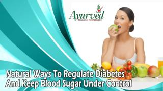 Natural Ways To Regulate Diabetes And Keep Blood Sugar Under Control