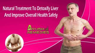 Natural Treatment To Detoxify Liver And Improve Overall Health Safely
