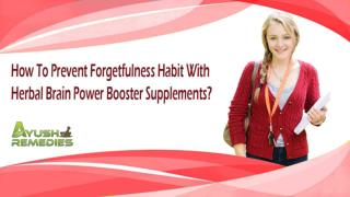 How To Prevent Forgetfulness Habit With Herbal Brain Power Booster Supplements?