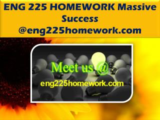 ENG 225 HOMEWORK Massive Success @eng225homework.com