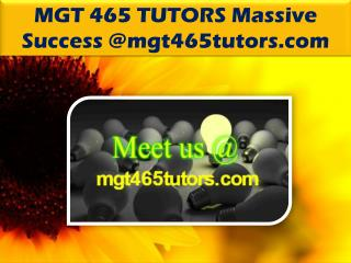 MGT 465 TUTORS Massive Success @mgt465tutors.com