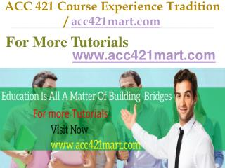 ACC 421 Course Experience Tradition  / acc421mart.com