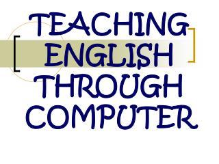 TEACHING ENGLISH THROUGH COMPUTER