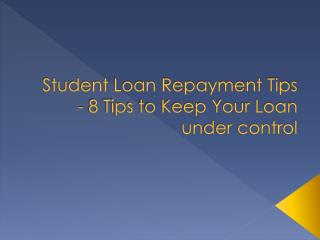Student Loan Repayment Tips - 8 Tips to Keep Your Loan Under Control
