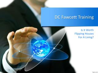 DC Fawcett Training – Is It Worth Flipping Houses For A Living?