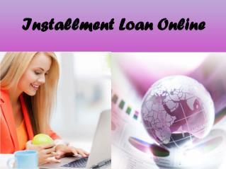 Installment loan online is the simplest and comfortable way of borrowing extra financial help in the form of loans. Thro