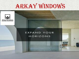 Why Choose Arkay Windows for Door and Windows?