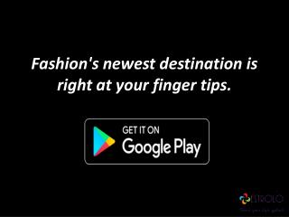 Fashion's newest destination is right at your finger tips.
