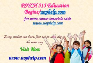 PSYCH 515 Education Begins/uophelp.com