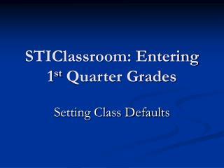 STIClassroom: Entering 1st Quarter Grades